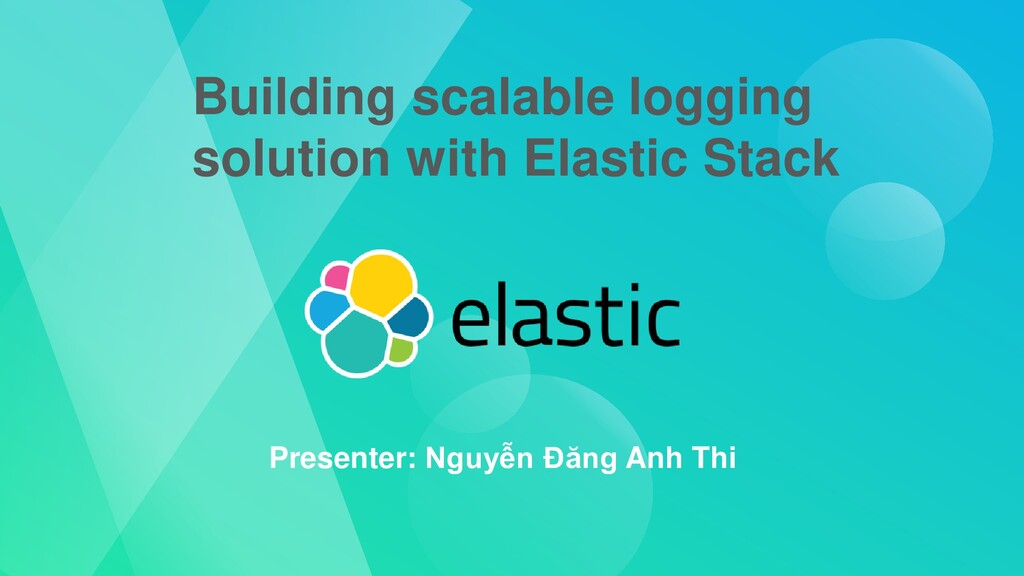 Building scalable logging solution with Elastic...