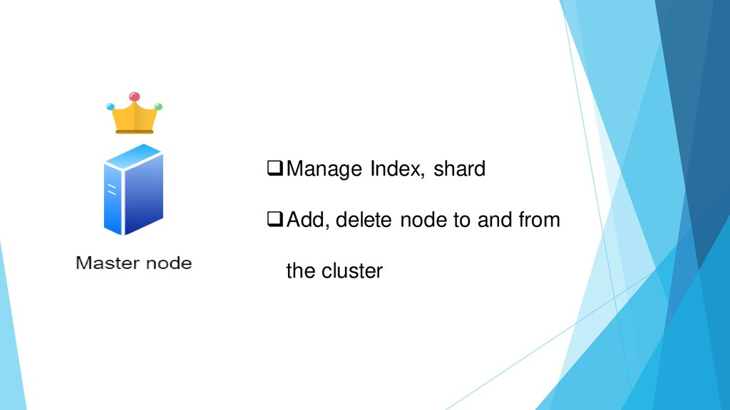 ❑Manage Index, shard ❑Add, delete node to and f...