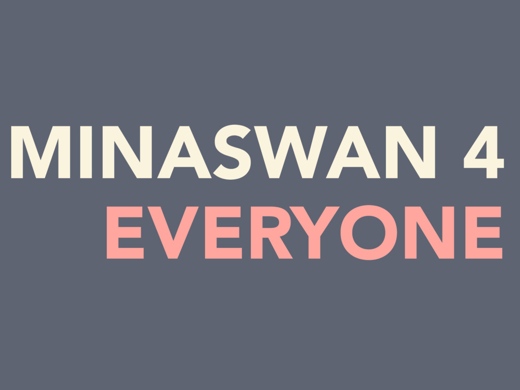 MINASWAN 4 EVERYONE