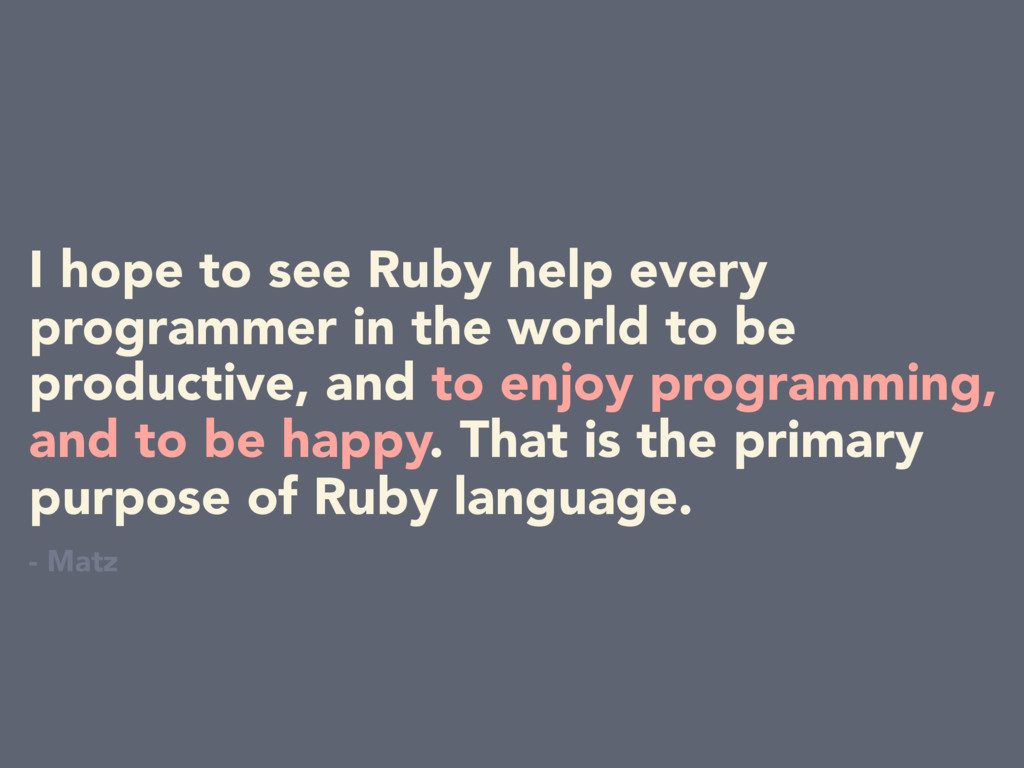 I hope to see Ruby help every programmer in the...