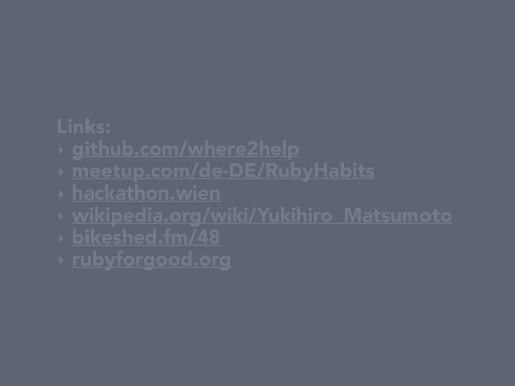 Links: ‣ github.com/where2help ‣ meetup.com/de-...