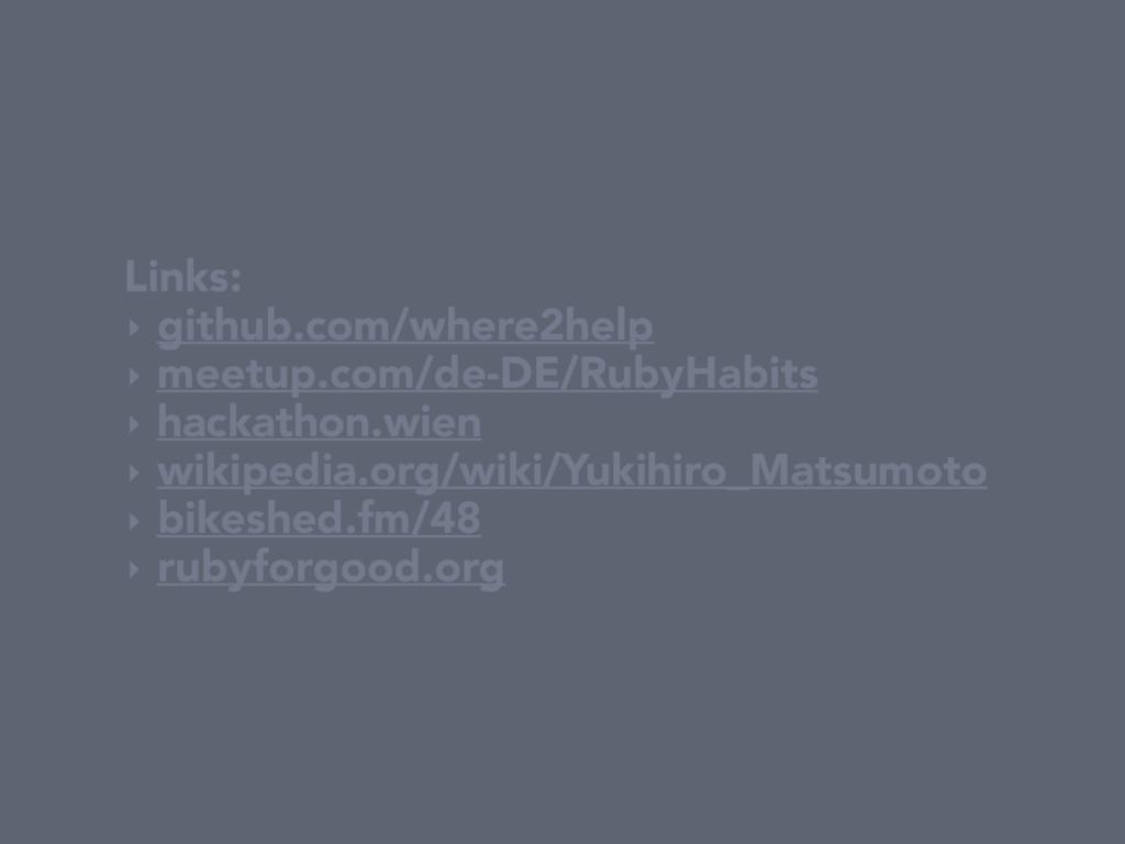 Links: ‣ github.com/where2help ‣ meetup.com/de-...