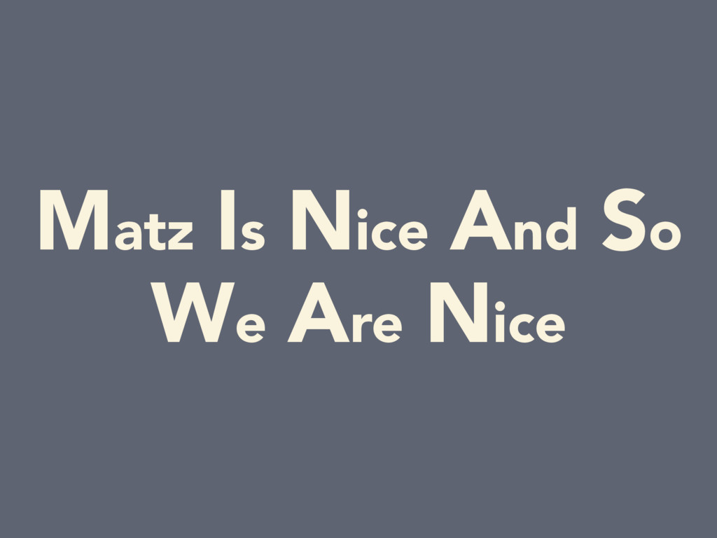 Matz Is Nice And So We Are Nice