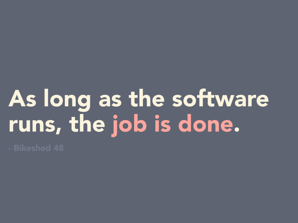 As long as the software runs, the job is done. ...