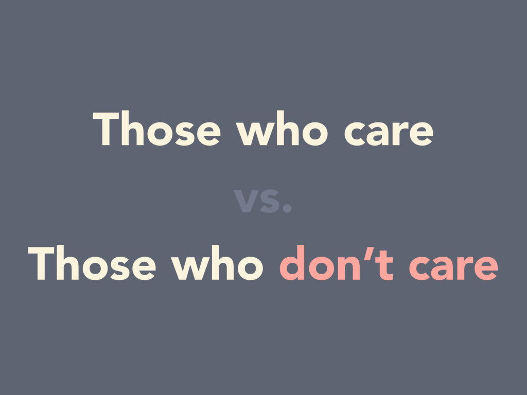 Those who care Those who don't care vs.