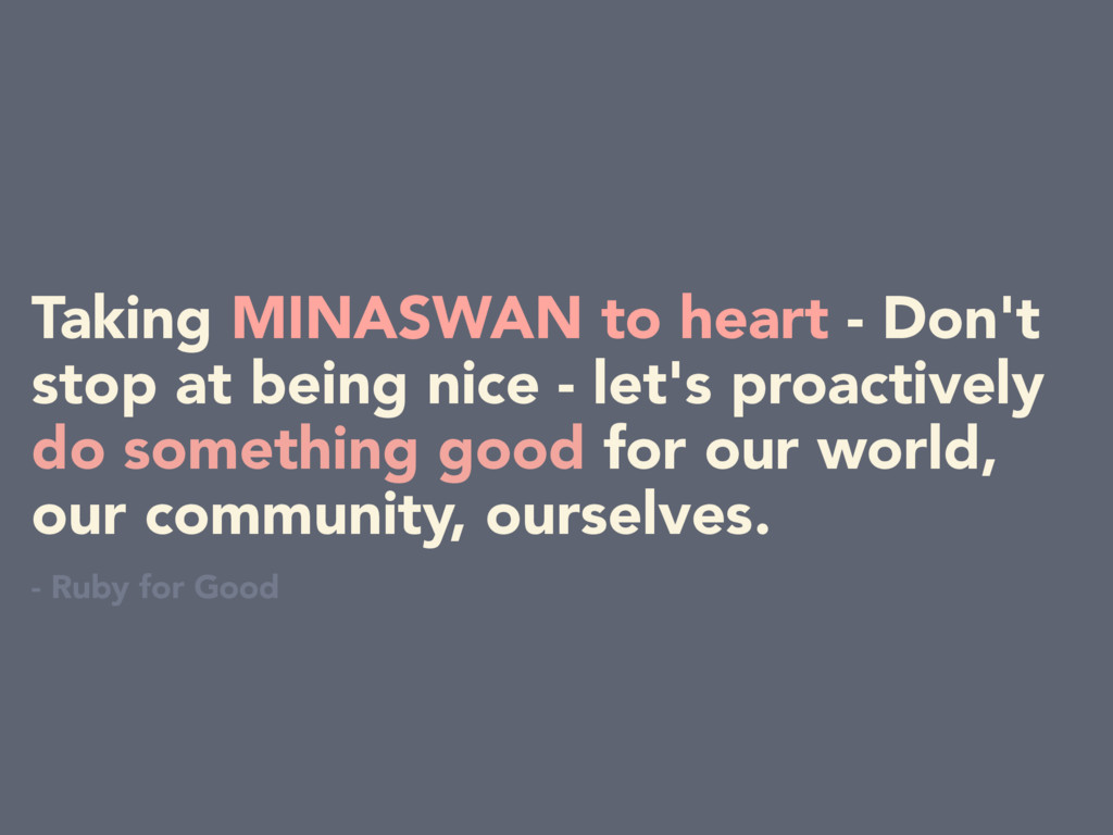 Taking MINASWAN to heart - Don't stop at being ...