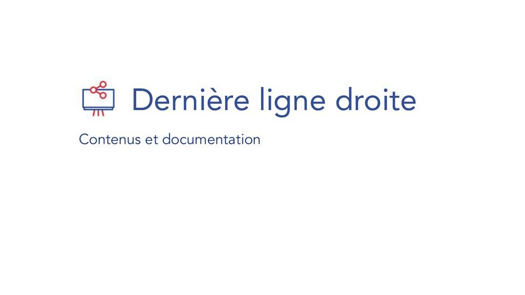 Contenus et documentation Dernière ligne droite