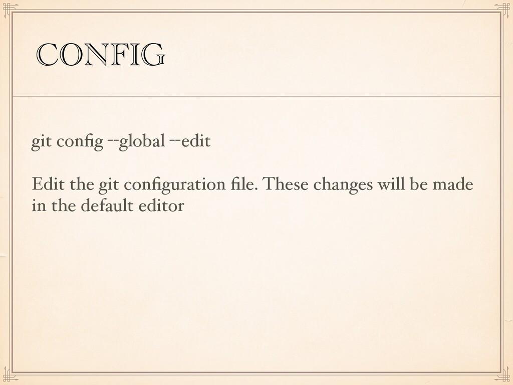 CONFIG git config --global --edit Edit the git c...