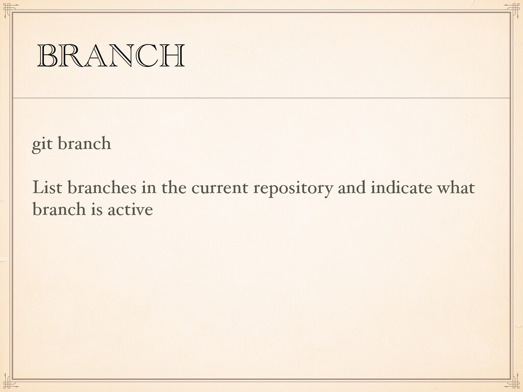 BRANCH git branch List branches in the current ...