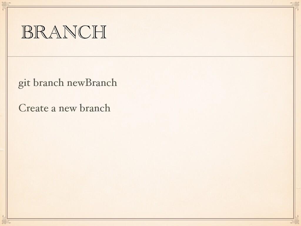 BRANCH git branch newBranch Create a new branch