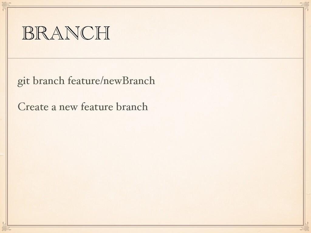 BRANCH git branch feature/newBranch Create a ne...