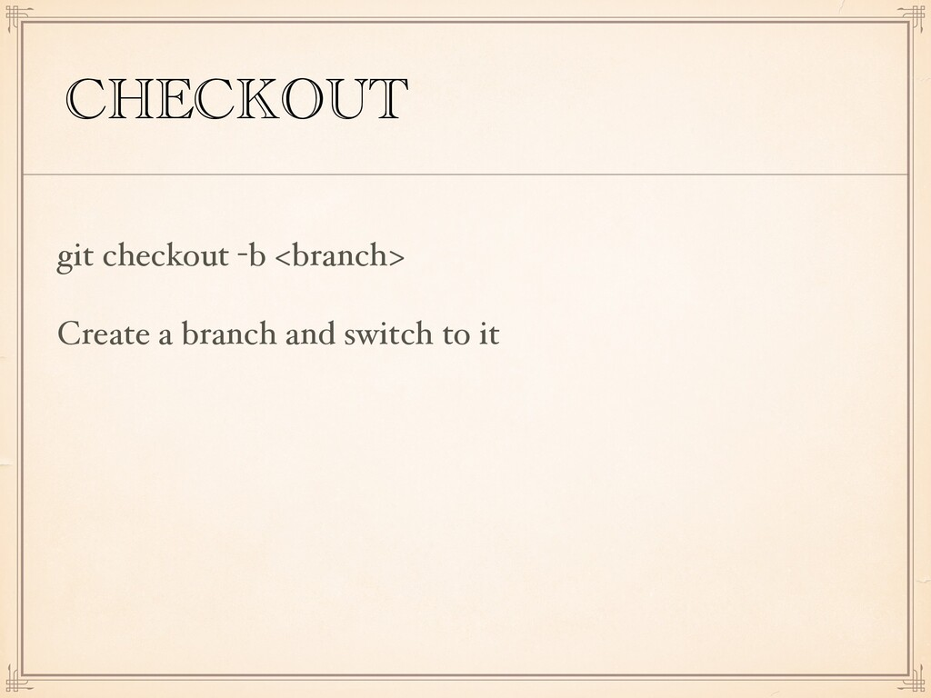 CHECKOUT git checkout -b <branch> Create a bran...