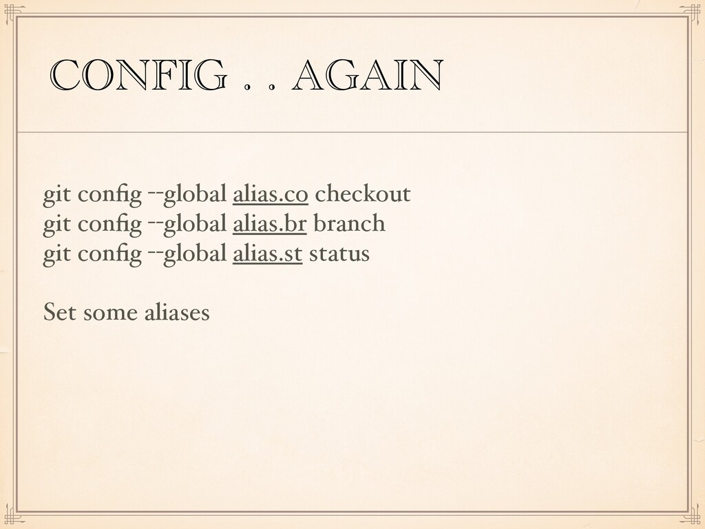 CONFIG . . AGAIN git config --global alias.co ch...