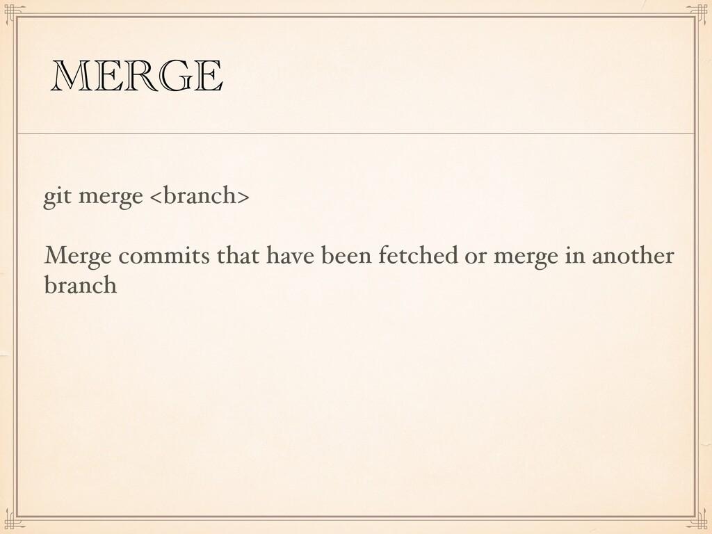 MERGE git merge <branch> Merge commits that hav...