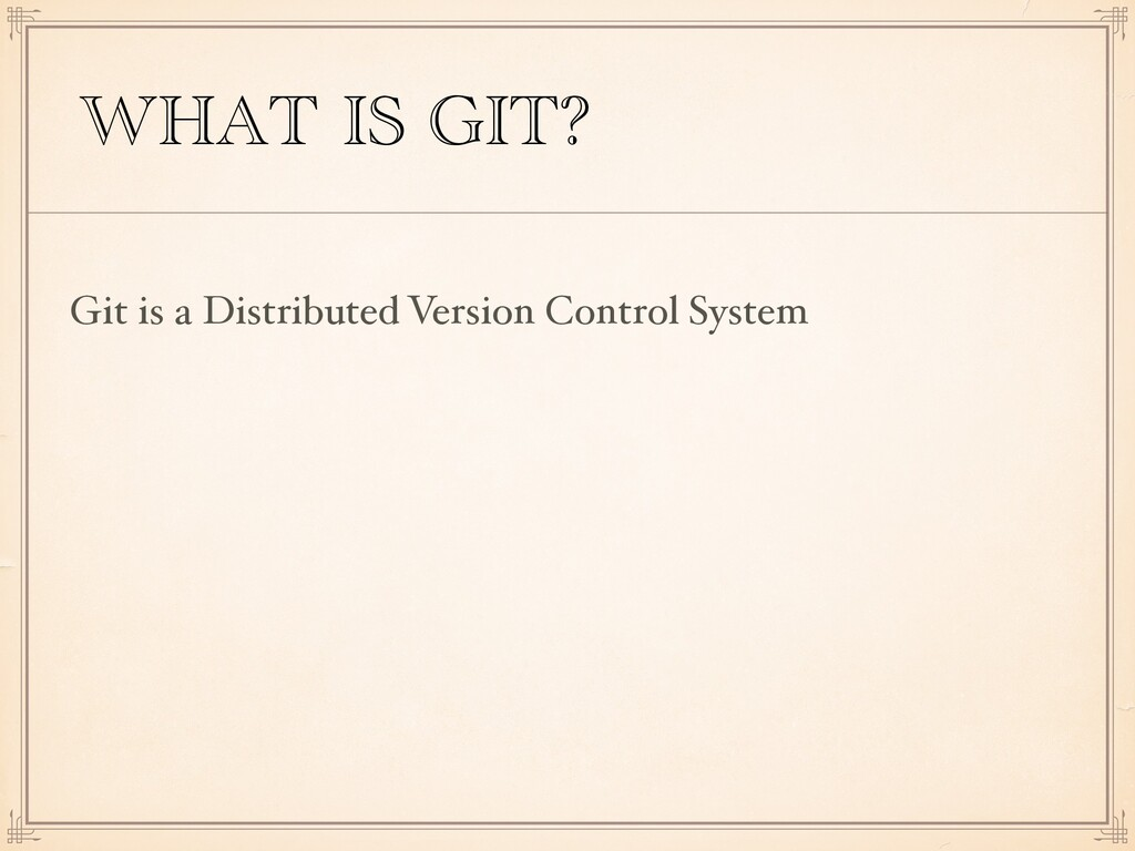 WHAT IS GIT? Git is a Distributed Version Contr...