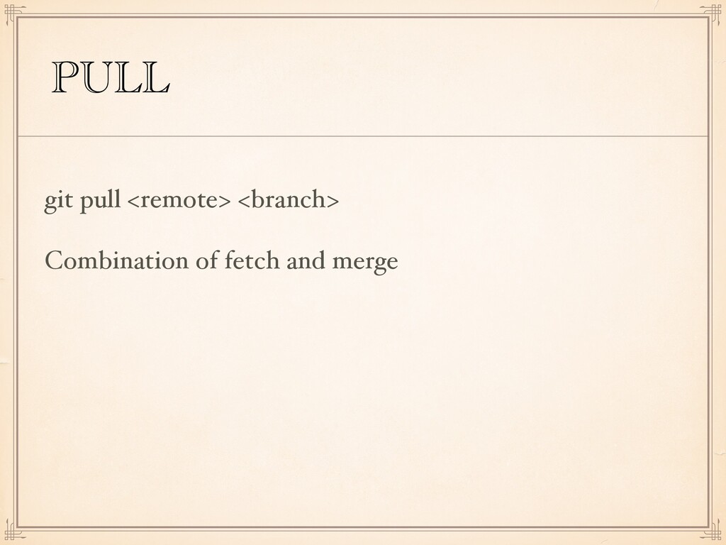 PULL git pull <remote> <branch> Combination of ...