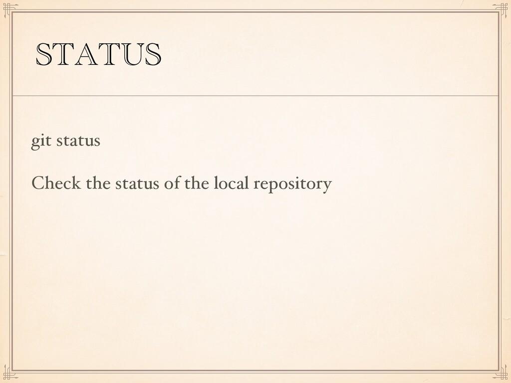 STATUS git status Check the status of the local...