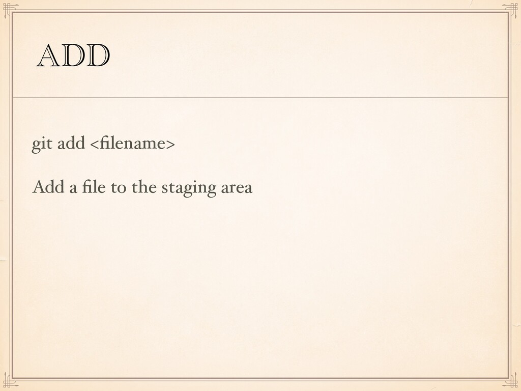 ADD git add <filename> Add a file to the staging ...