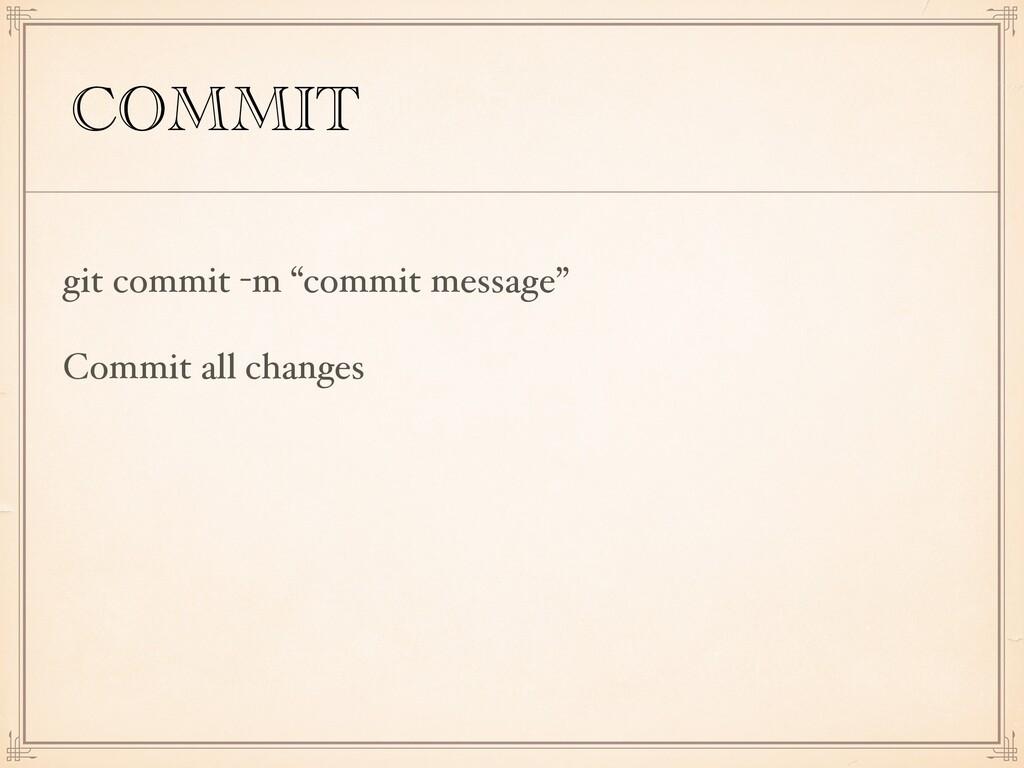 """COMMIT git commit -m """"commit message"""" Commit al..."""