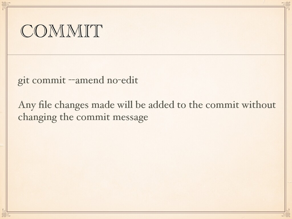 COMMIT git commit --amend no-edit Any file chang...