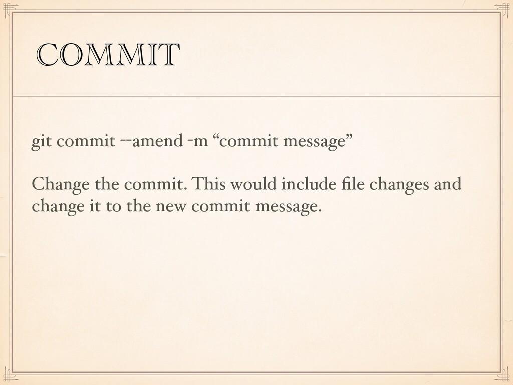 """COMMIT git commit --amend -m """"commit message"""" C..."""