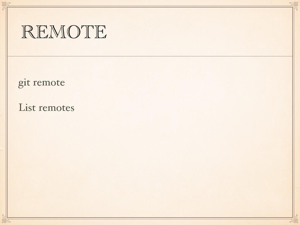 REMOTE git remote List remotes
