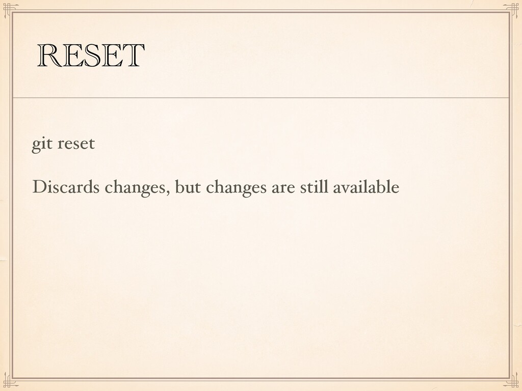 RESET git reset Discards changes, but changes a...