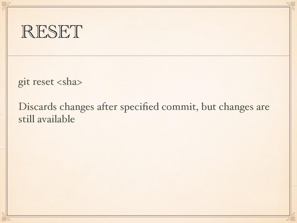 RESET git reset <sha> Discards changes after sp...