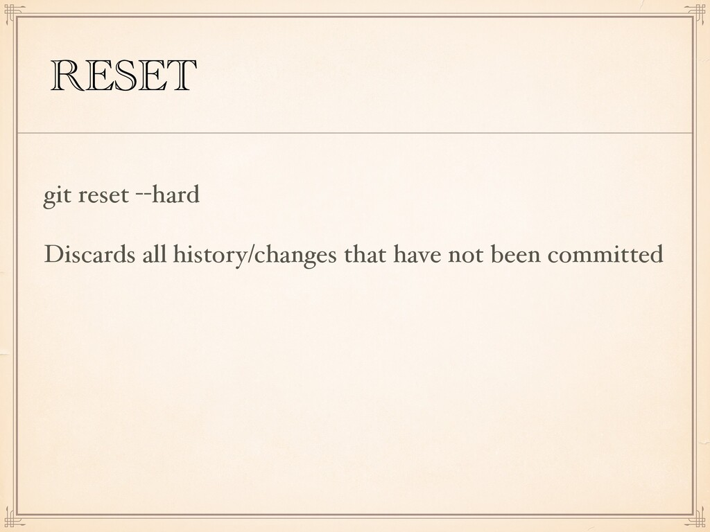 RESET git reset --hard Discards all history/cha...