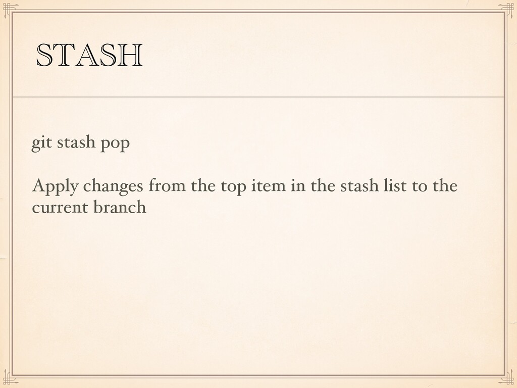 STASH git stash pop Apply changes from the top ...