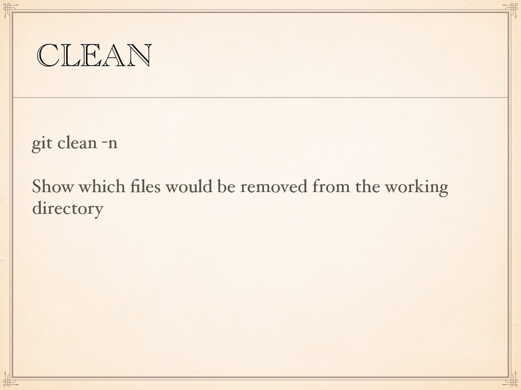 CLEAN git clean -n Show which files would be rem...