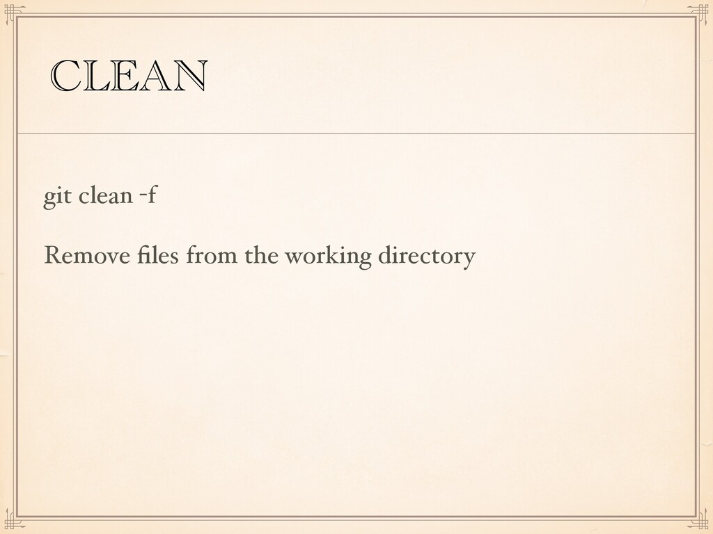 CLEAN git clean -f Remove files from the working...