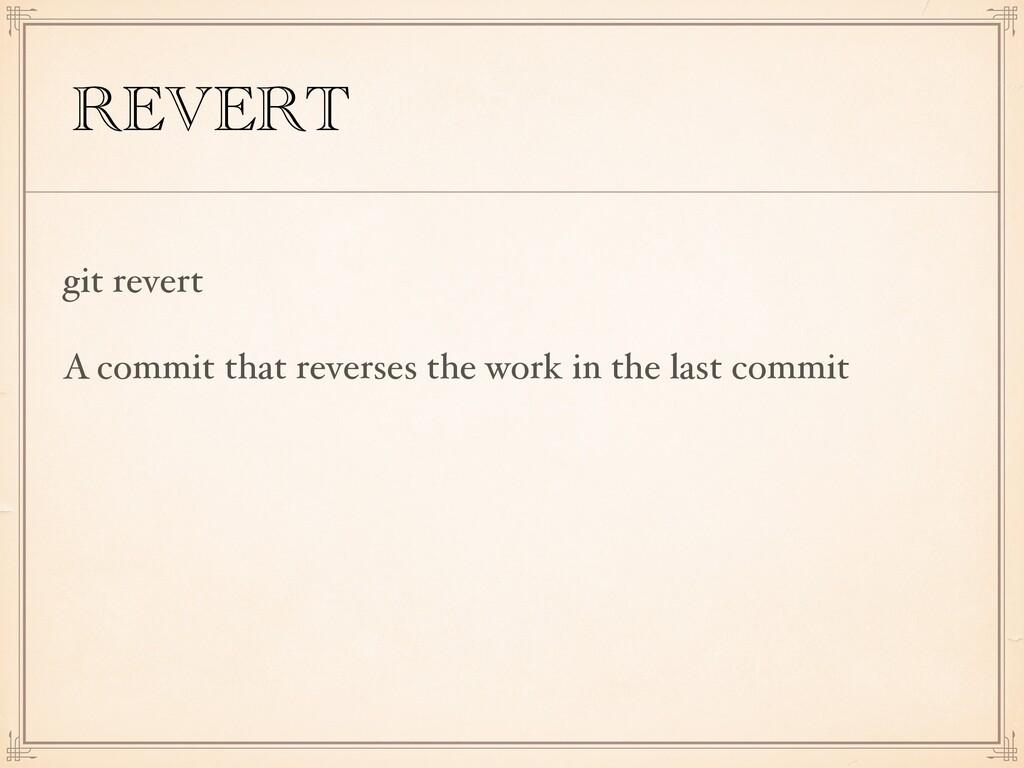 REVERT git revert A commit that reverses the wo...