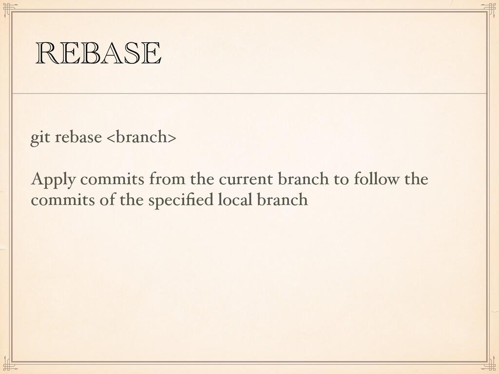 REBASE git rebase <branch> Apply commits from t...