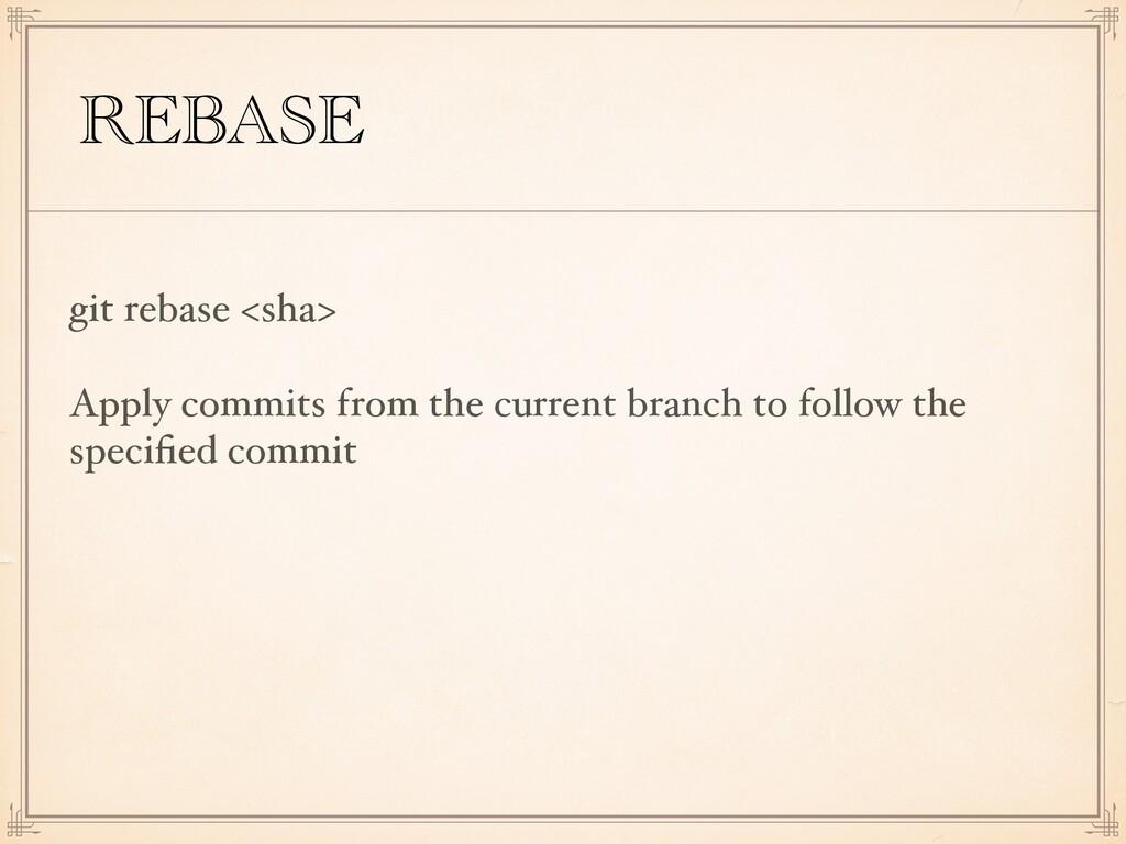 REBASE git rebase <sha> Apply commits from the ...