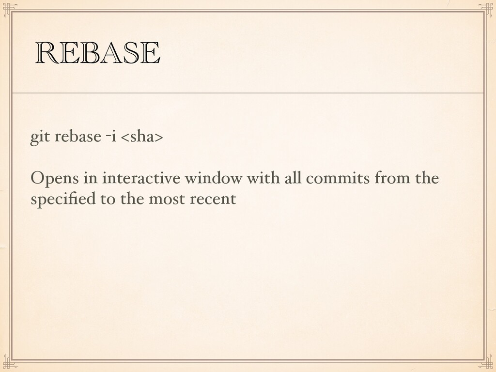 REBASE git rebase -i <sha> Opens in interactive...