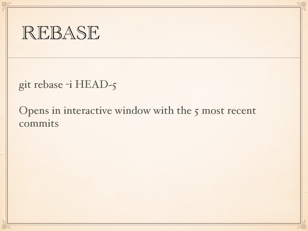 REBASE git rebase -i HEAD~5 Opens in interactiv...