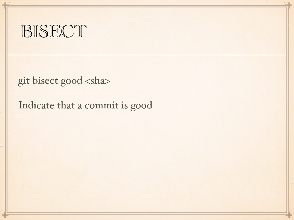 BISECT git bisect good <sha> Indicate that a co...