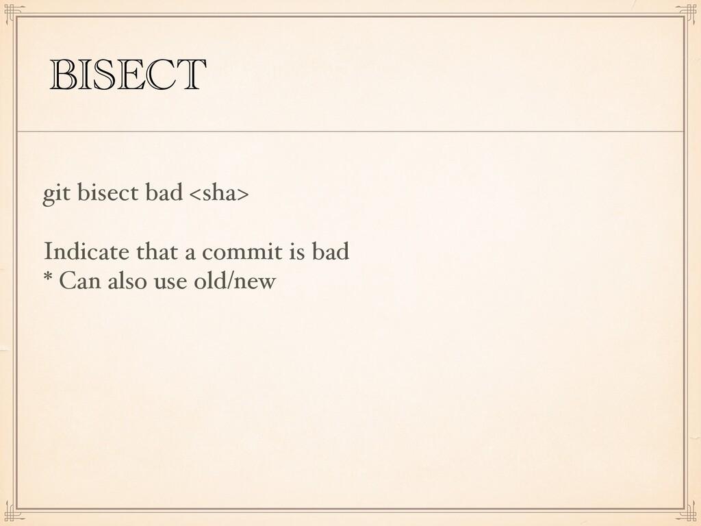 BISECT git bisect bad <sha> Indicate that a com...