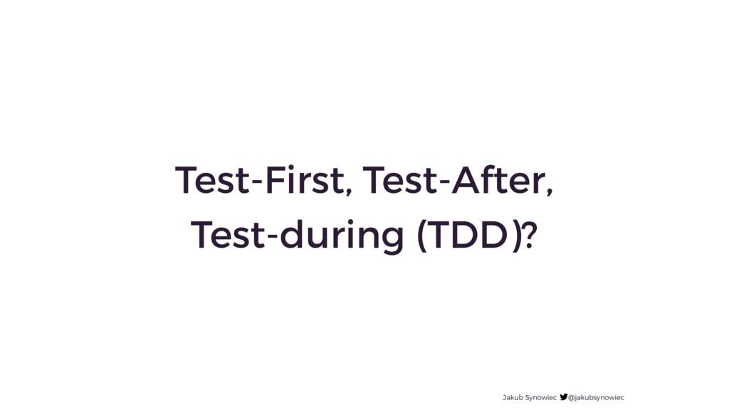 Test-First, Test-After, Test-during (TDD)? Jaku...