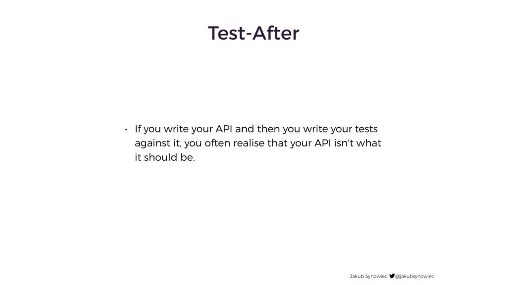 Test-After Jakub Synowiec @jakubsynowiec • If y...
