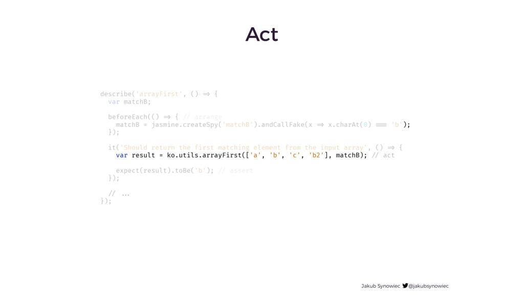 Act Jakub Synowiec @jakubsynowiec describe('arr...