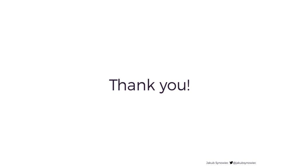 Thank you! Jakub Synowiec @jakubsynowiec