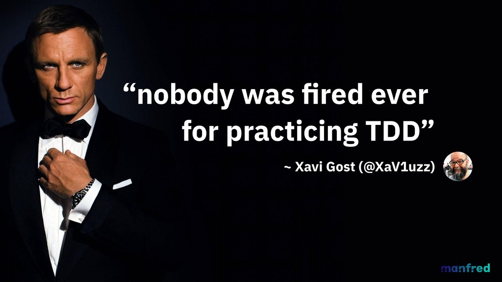 """""""nobody was fired ever for practicing TDD"""" ~ Xav..."""