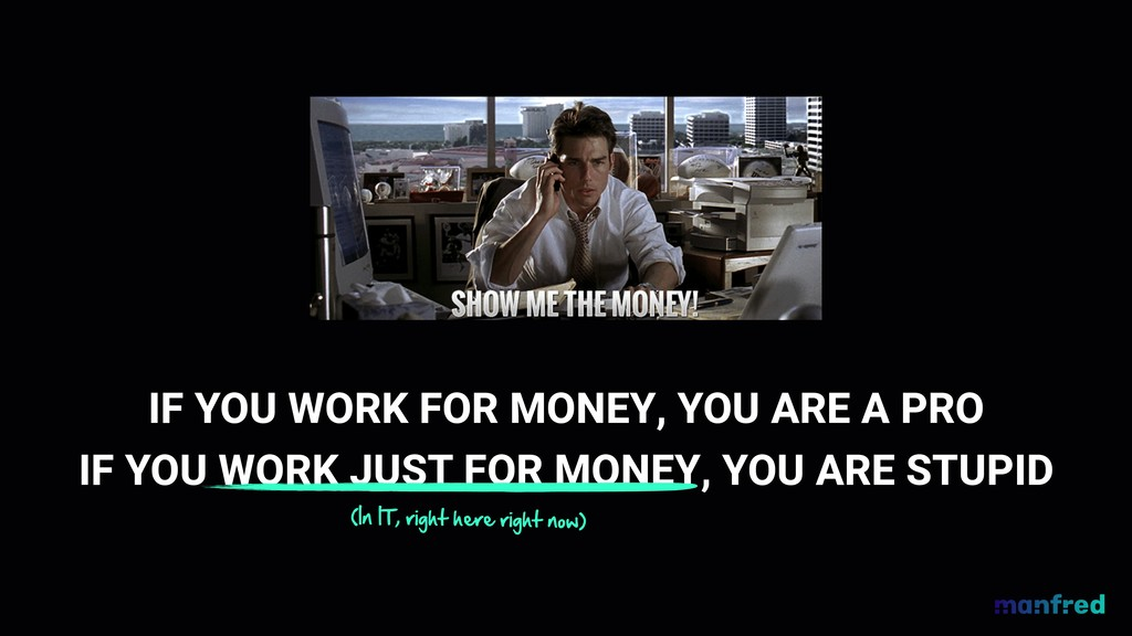 IF YOU WORK FOR MONEY, YOU ARE A PRO IF YOU WOR...
