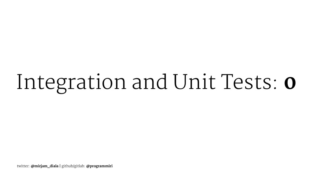 Integration and Unit Tests: 0 twitter: @mirjam_...
