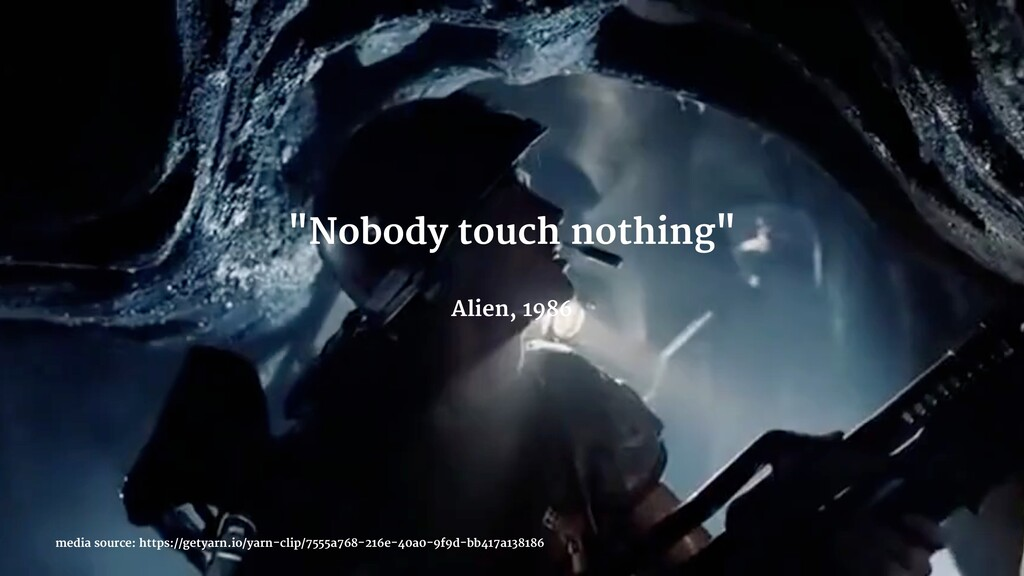 """Nobody touch nothing"" Alien, 1986 media source..."