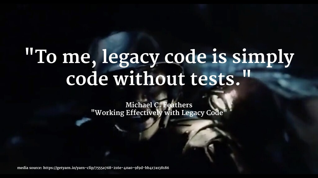 """To me, legacy code is simply code without test..."