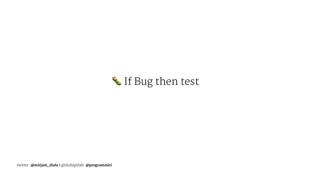 ! If Bug then test twitter: @mirjam_diala | git...