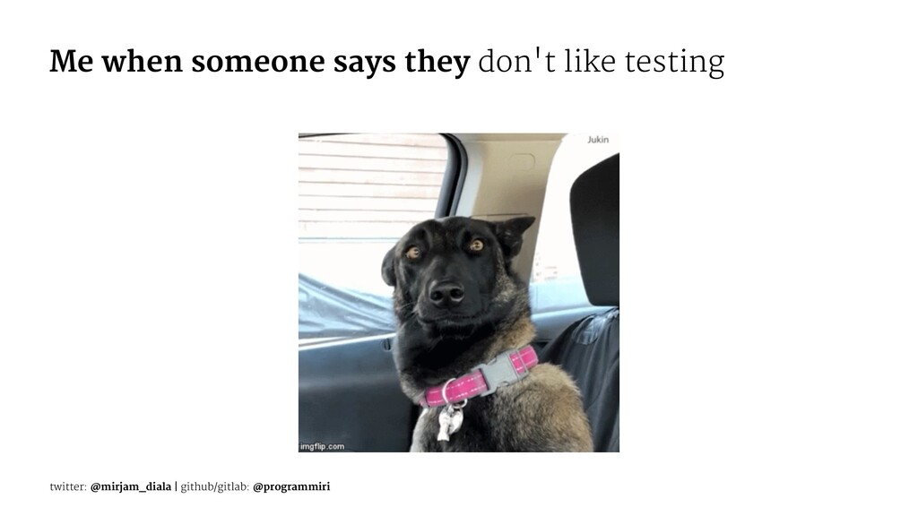 Me when someone says they don't like testing tw...